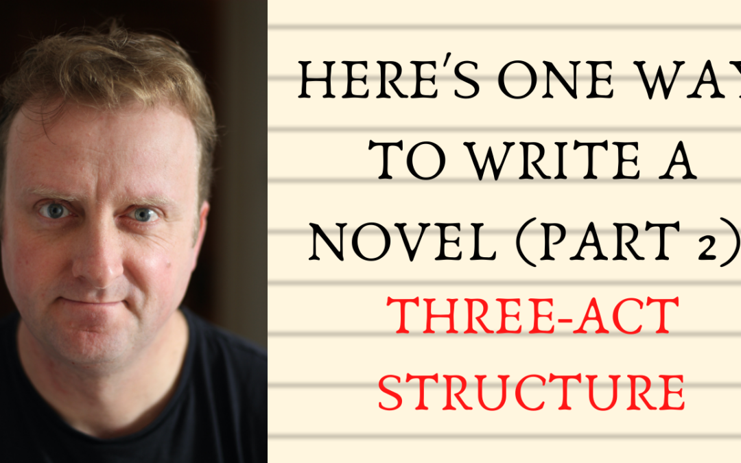 Here's One Way To Write A Novel (Part 2): Three-Act Structure