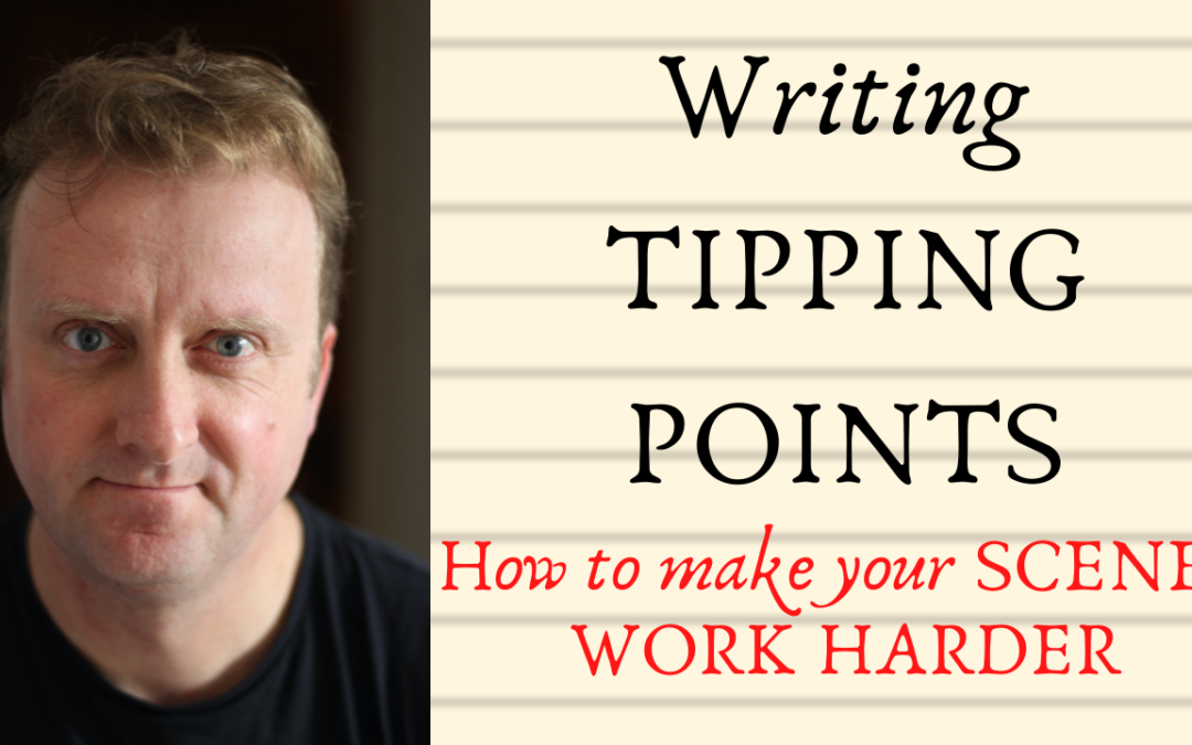 Writing Tipping Points and How to make your Scenes Work Harder