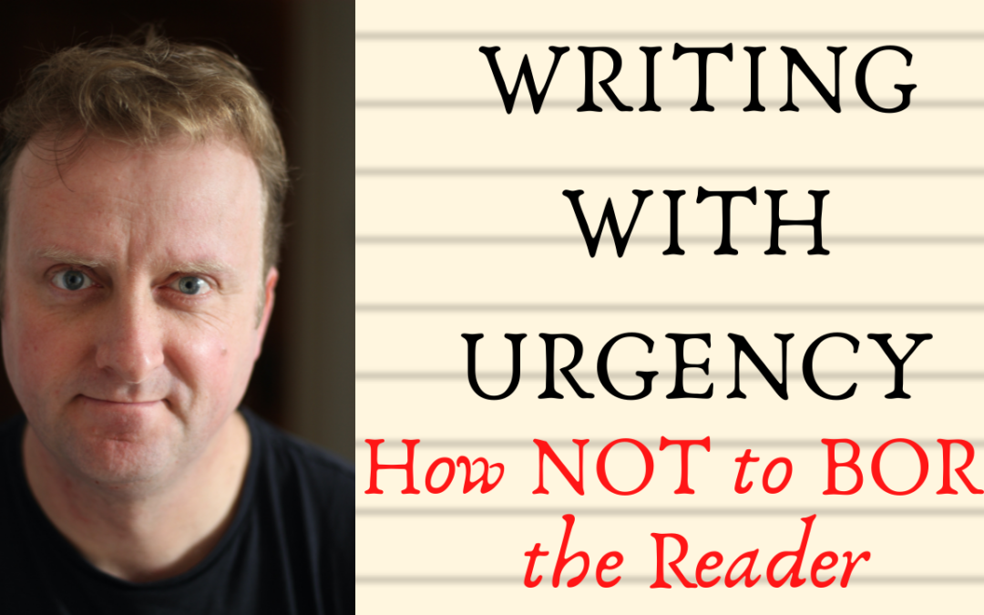 Writing with Urgency, or How not to bore the reader…