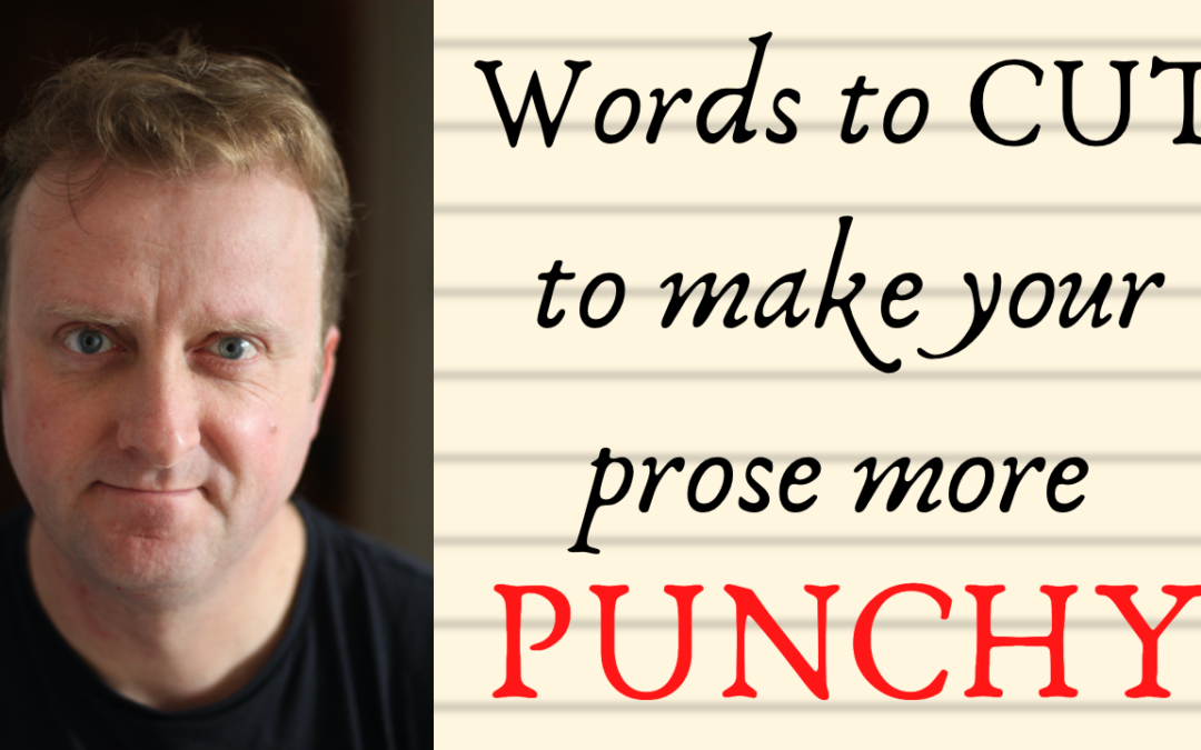 Words To Cut To Make Your Prose More Punchy